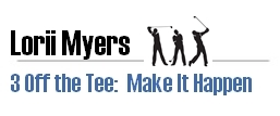 3 Off the Tee: Make it Happen by Lorii Myers